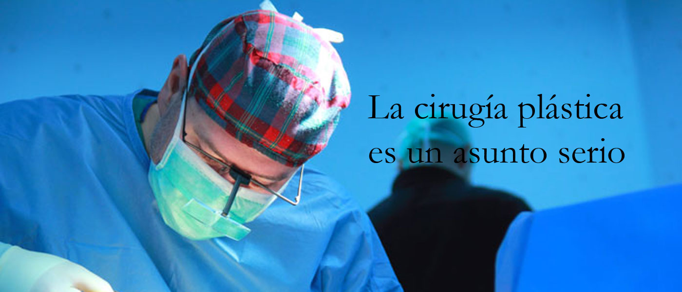 La Cirugía Plástica es un asunto serio